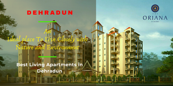 Dehradun-an Ideal place To Live Closely with Nature and Environment